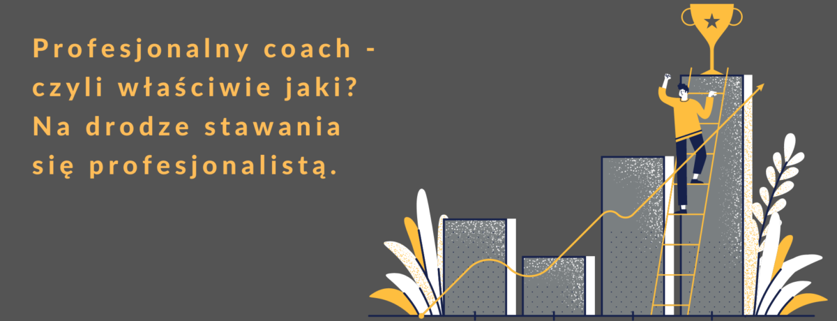 Profesjonalny-coach-czyli-właściwie-jaki-Na-drodze-stawania-się-profesjonalistą.-1200x460.png